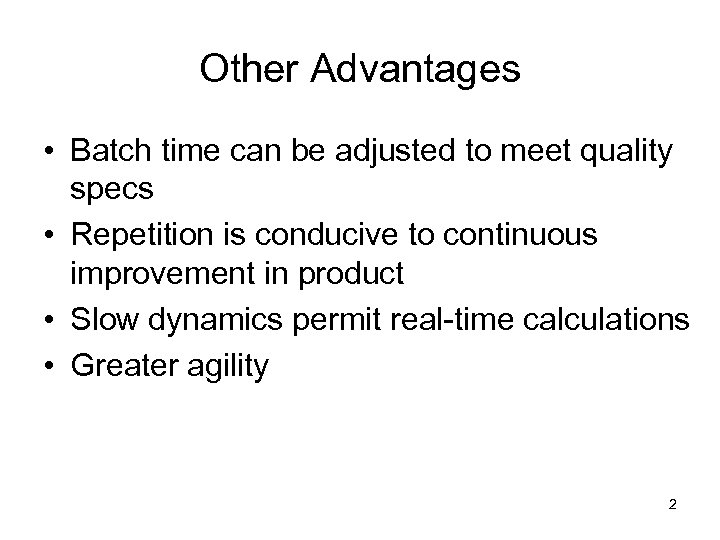 Other Advantages • Batch time can be adjusted to meet quality specs • Repetition