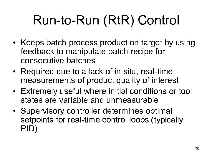 Run-to-Run (Rt. R) Control • Keeps batch process product on target by using feedback