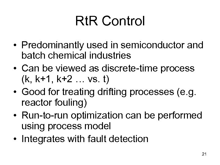 Rt. R Control • Predominantly used in semiconductor and batch chemical industries • Can