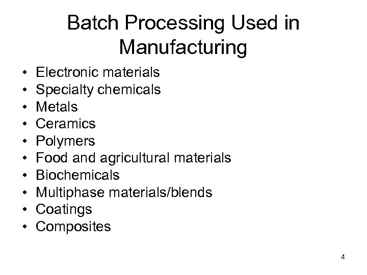 Batch Processing Used in Manufacturing • • • Electronic materials Specialty chemicals Metals Ceramics