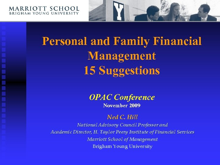 Personal and Family Financial Management 15 Suggestions OPAC Conference November 2009 Ned C. Hill