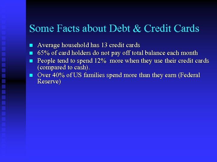 Some Facts about Debt & Credit Cards n n Average household has 13 credit