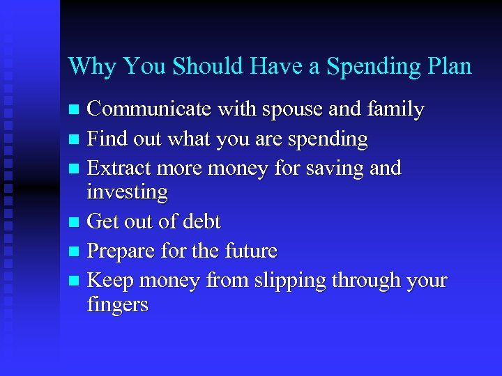 Why You Should Have a Spending Plan Communicate with spouse and family n Find
