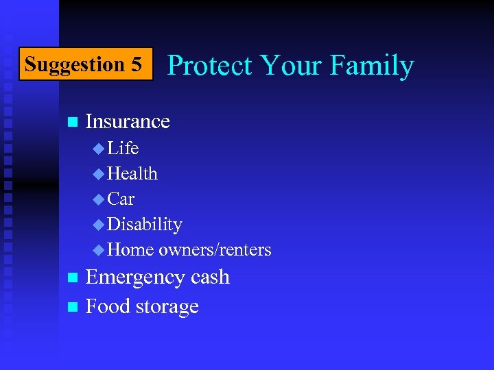 Suggestion 5 n Protect Your Family Insurance u Life u Health u Car u