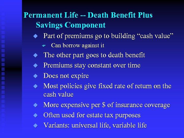 Permanent Life -- Death Benefit Plus Savings Component u Part of premiums go to