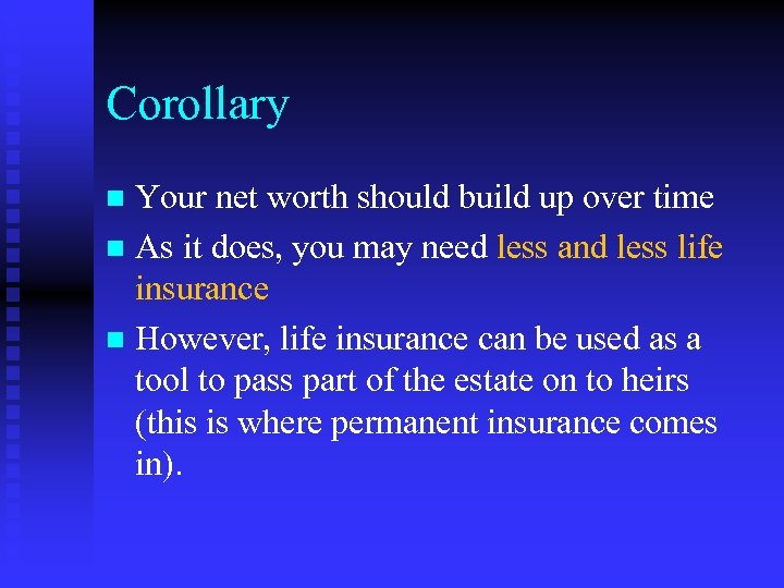 Corollary Your net worth should build up over time n As it does, you