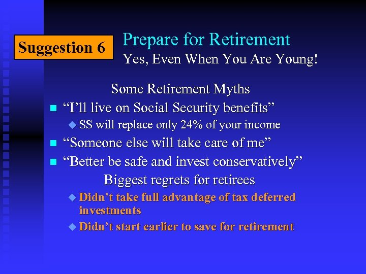 Suggestion 6 n Prepare for Retirement Yes, Even When You Are Young! Some Retirement
