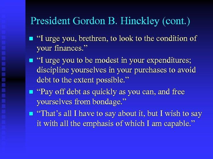 """President Gordon B. Hinckley (cont. ) n n """"I urge you, brethren, to look"""