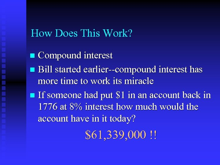 How Does This Work? Compound interest n Bill started earlier--compound interest has more time