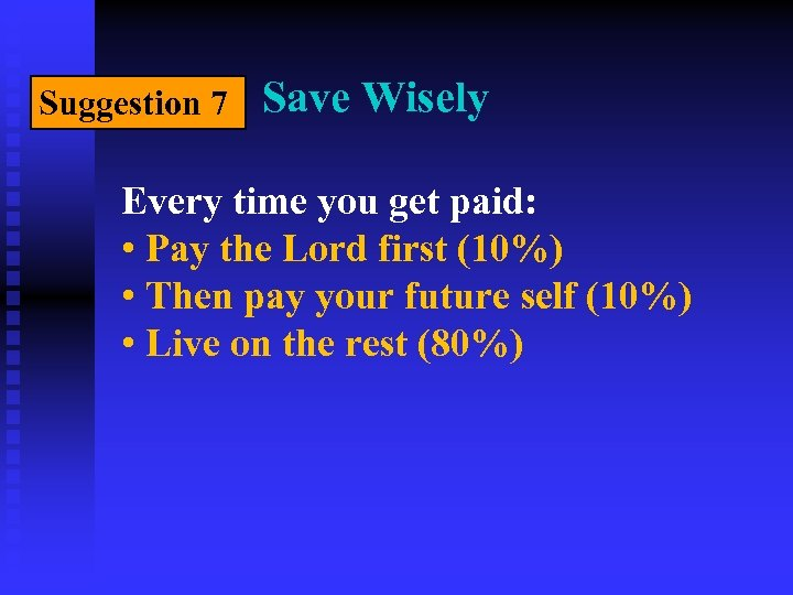 Suggestion 7 Save Wisely Every time you get paid: • Pay the Lord first