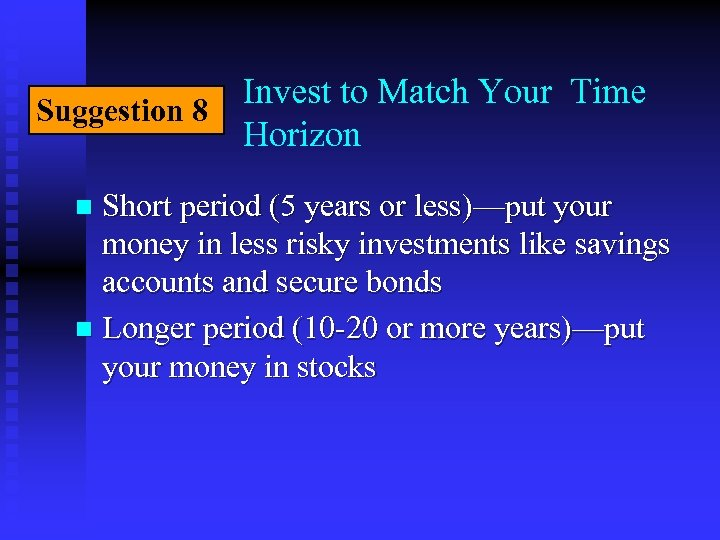 Invest to Match Your Time Suggestion 8 Horizon Short period (5 years or less)—put