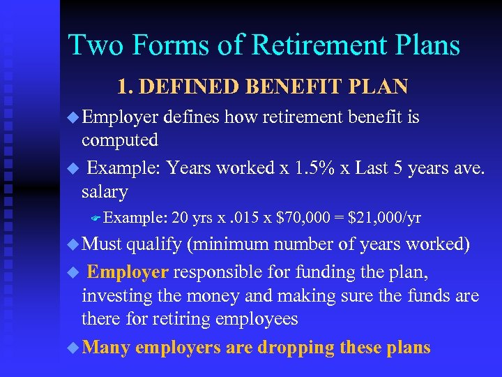 Two Forms of Retirement Plans 1. DEFINED BENEFIT PLAN u Employer defines how retirement