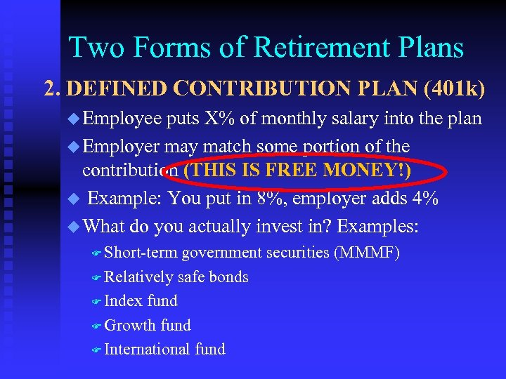 Two Forms of Retirement Plans 2. DEFINED CONTRIBUTION PLAN (401 k) u Employee puts