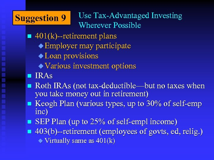 Use Tax-Advantaged Investing Wherever Possible 401(k)--retirement plans u Employer may participate u Loan provisions