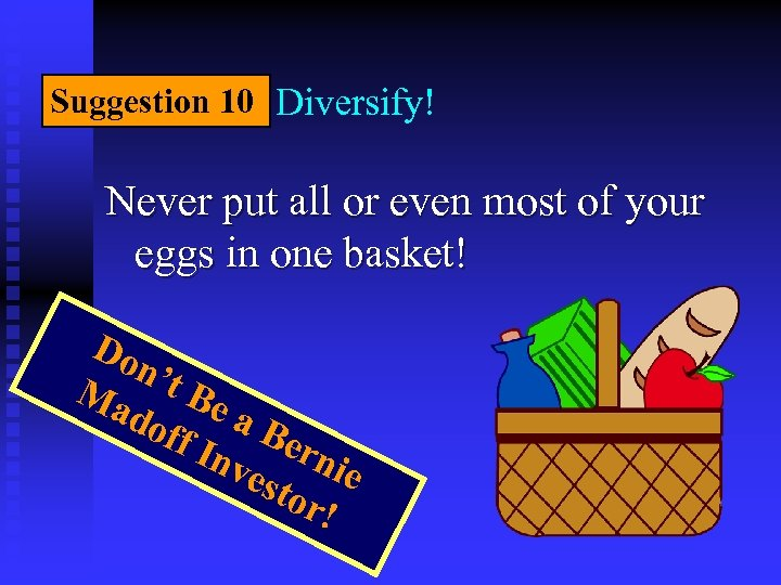 Suggestion 10 Diversify! Never put all or even most of your eggs in one