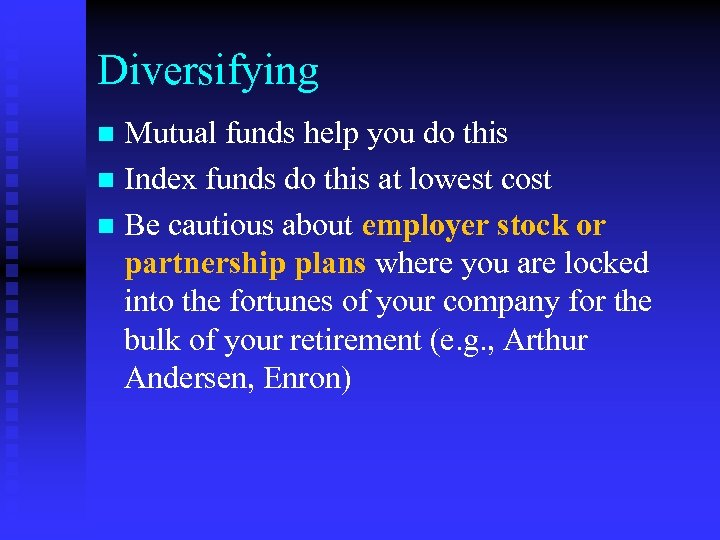 Diversifying Mutual funds help you do this n Index funds do this at lowest