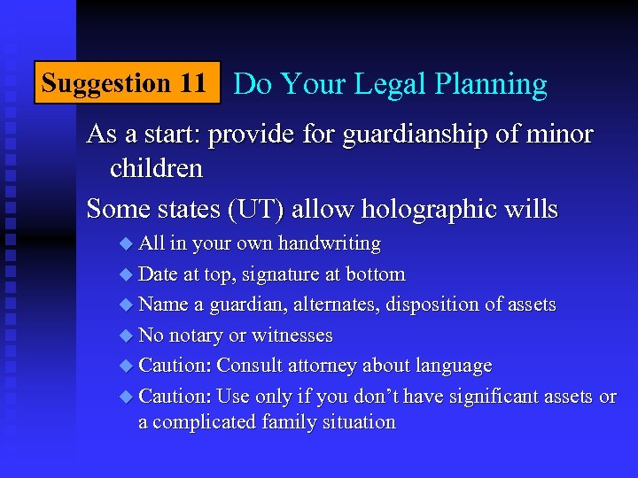 Suggestion 11 Do Your Legal Planning As a start: provide for guardianship of minor