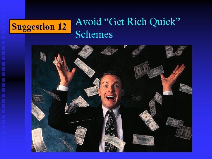 """Avoid """"Get Rich Quick"""" Suggestion 12 Schemes"""