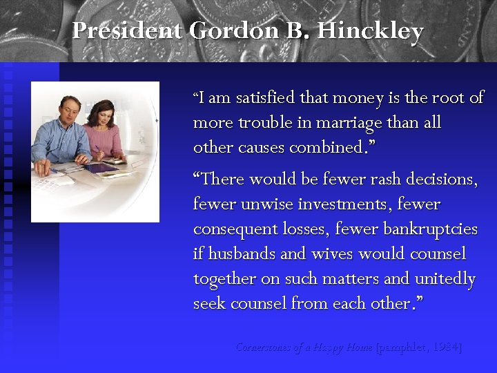 """President Gordon B. Hinckley """"I am satisfied that money is the root of more"""