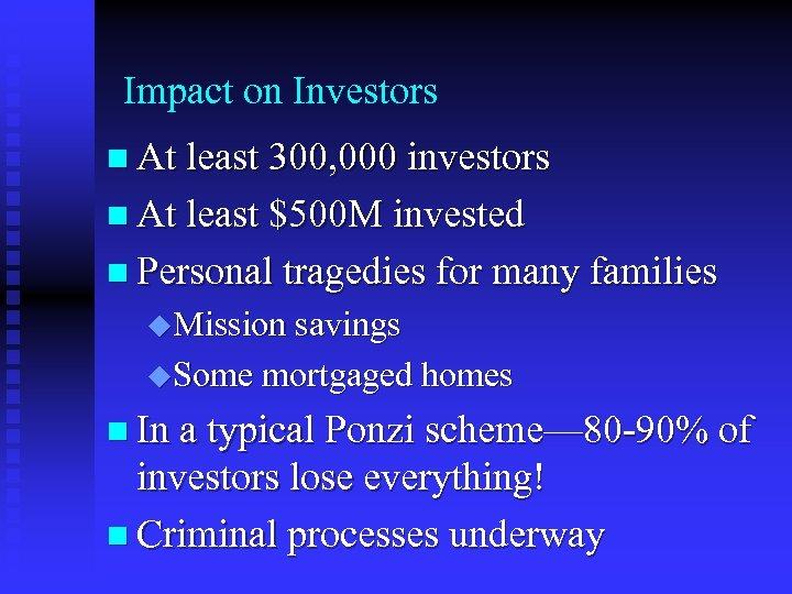 Impact on Investors n At least 300, 000 investors n At least $500 M