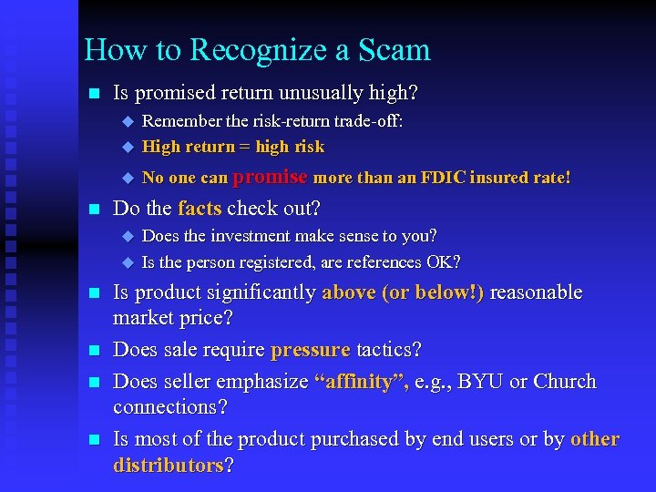 How to Recognize a Scam n Is promised return unusually high? u Remember the