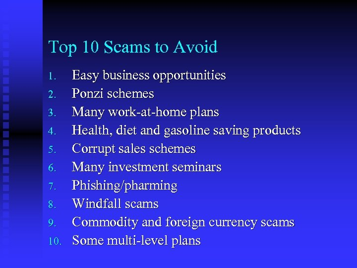 Top 10 Scams to Avoid 1. 2. 3. 4. 5. 6. 7. 8. 9.