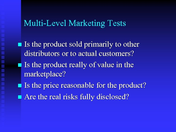 Multi-Level Marketing Tests Is the product sold primarily to other distributors or to actual