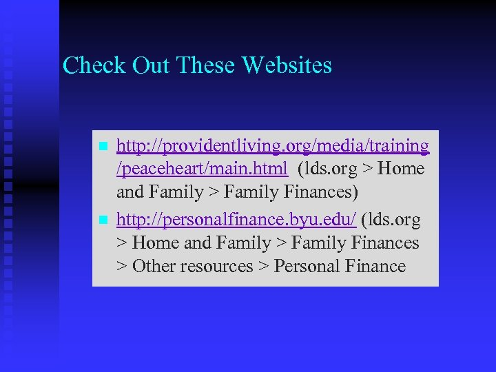 Check Out These Websites n n http: //providentliving. org/media/training /peaceheart/main. html (lds. org >