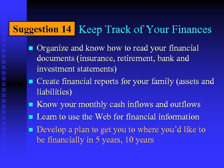 Suggestion 14 Keep Track of Your Finances n n n Organize and know how