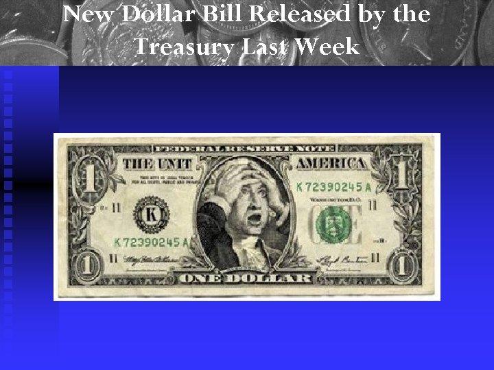 New Dollar Bill Released by the Treasury Last Week