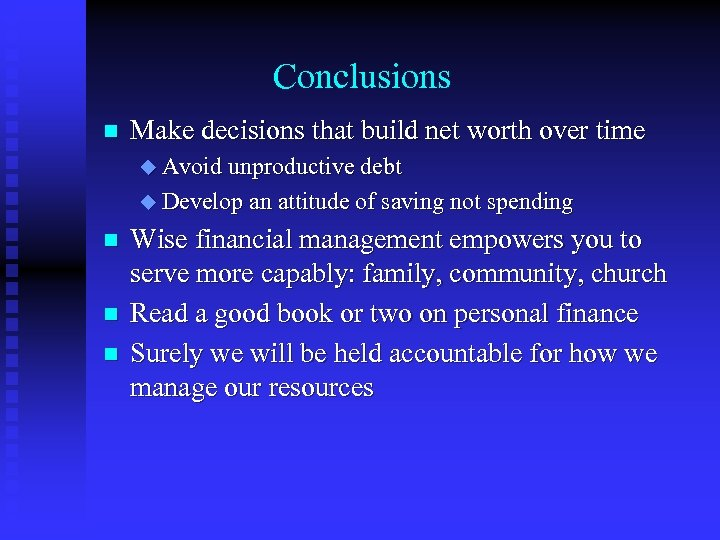 Conclusions n Make decisions that build net worth over time u Avoid unproductive debt