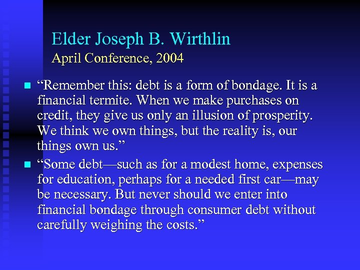"""Elder Joseph B. Wirthlin April Conference, 2004 n n """"Remember this: debt is a"""