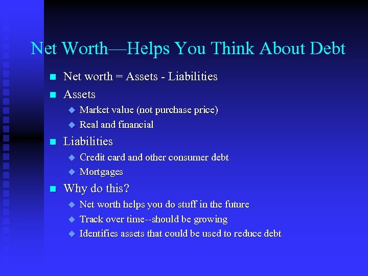 Net Worth—Helps You Think About Debt n n Net worth = Assets - Liabilities