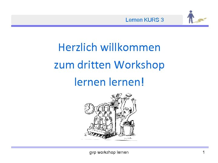 Lernen KURS 3 Herzlich willkommen zum dritten Workshop lernen! gvp workshop lernen 1