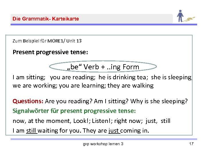 """Die Grammatik- Karteikarte Zum Beispiel für MORE 1/ Unit 13 Present progressive tense: """"be"""""""