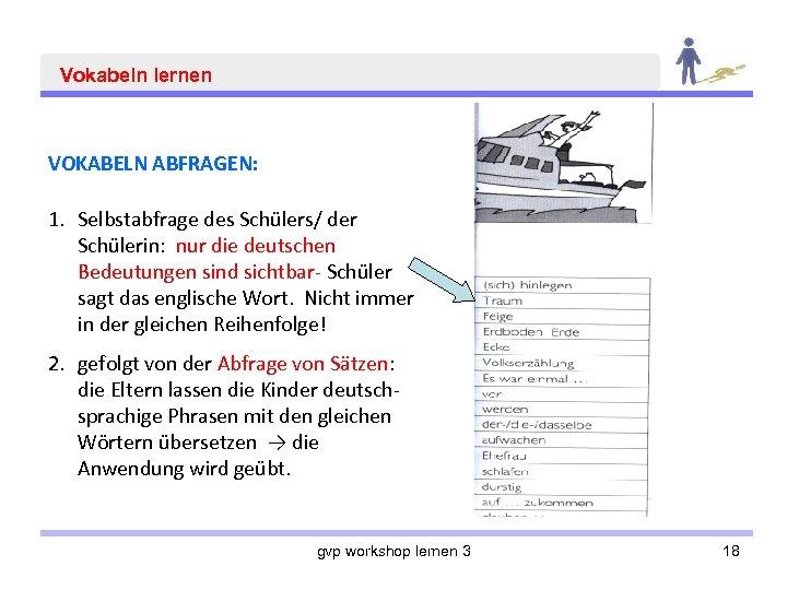 Vokabeln lernen VOKABELN ABFRAGEN: 1. Selbstabfrage des Schülers/ der Schülerin: nur die deutschen Bedeutungen