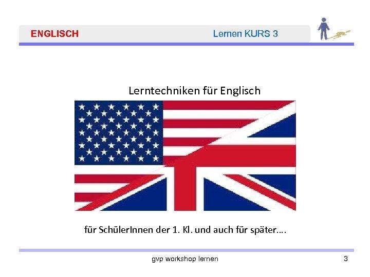 ENGLISCH Lernen KURS 3 Lerntechniken für Englisch für Schüler. Innen der 1. Kl. und