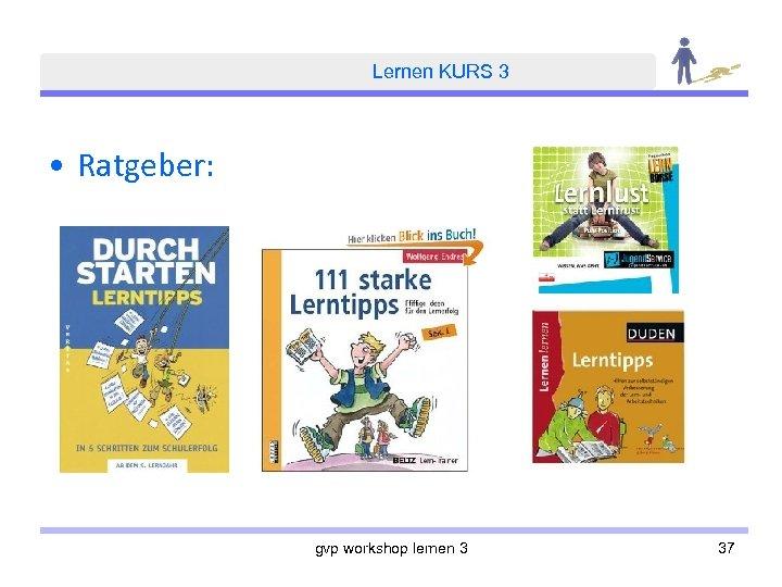 Lernen KURS 3 • Ratgeber: gvp workshop lernen 3 37