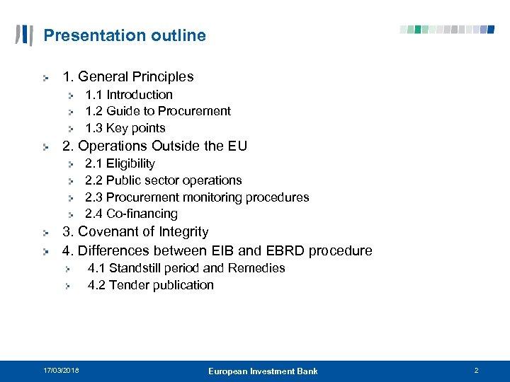 Presentation outline 1. General Principles 1. 1 Introduction 1. 2 Guide to Procurement 1.