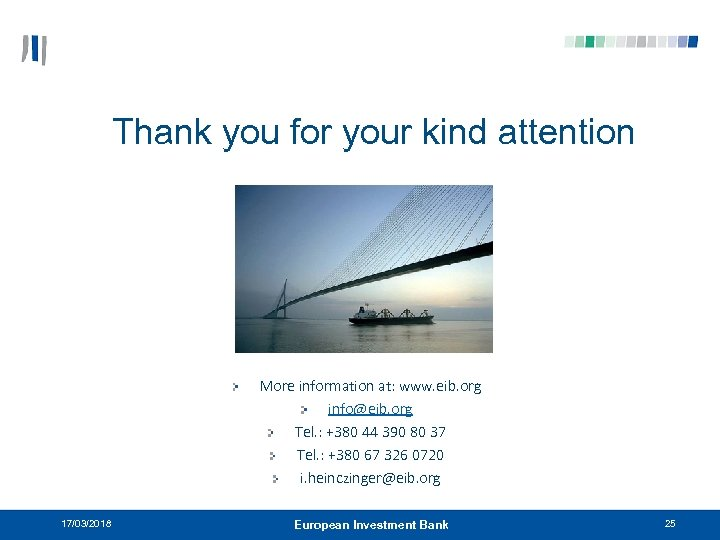 Thank you for your kind attention More information at: www. eib. org info@eib. org