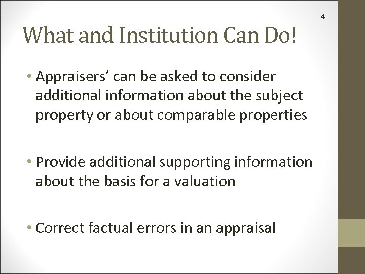 What and Institution Can Do! • Appraisers' can be asked to consider additional information
