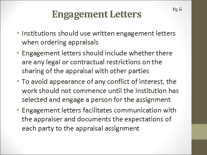 Engagement Letters Pg 6 • Institutions should use written engagement letters when ordering appraisals