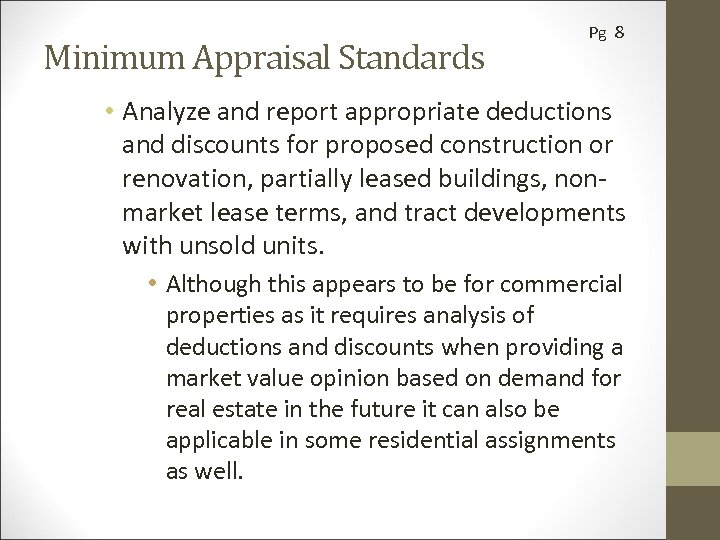 Minimum Appraisal Standards Pg 8 • Analyze and report appropriate deductions and discounts for