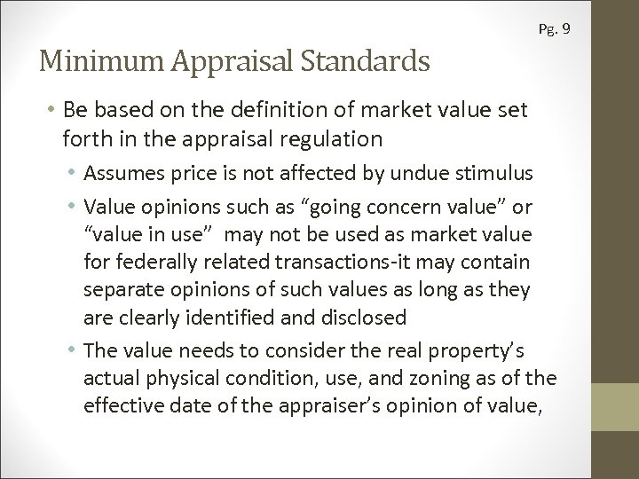 Pg. 9 Minimum Appraisal Standards • Be based on the definition of market value