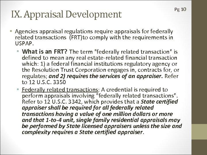 IX. Appraisal Development Pg 10 • Agencies appraisal regulations require appraisals for federally related