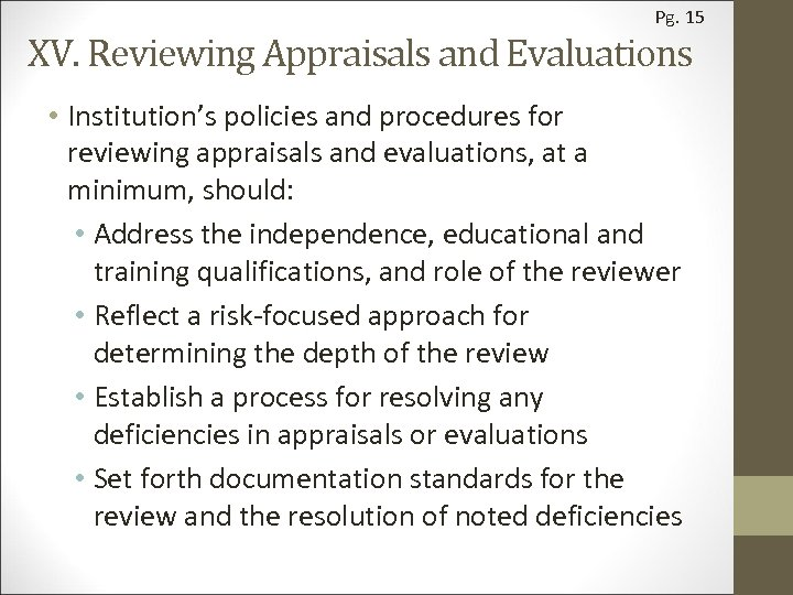 Pg. 15 XV. Reviewing Appraisals and Evaluations • Institution's policies and procedures for reviewing