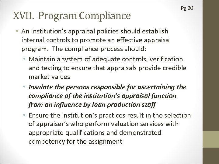 XVII. Program Compliance Pg 20 • An Institution's appraisal policies should establish internal controls