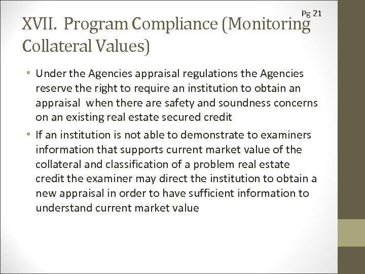 Pg 21 XVII. Program Compliance (Monitoring Collateral Values) • Under the Agencies appraisal regulations