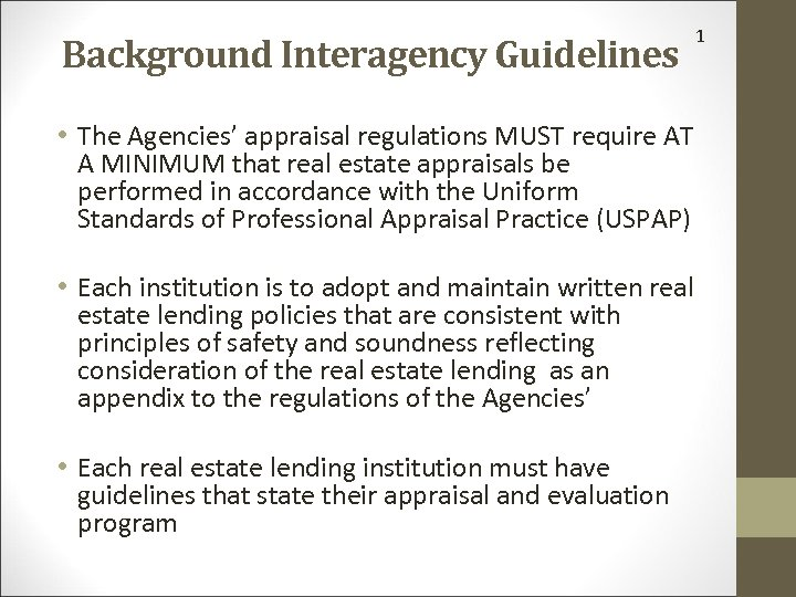Background Interagency Guidelines • The Agencies' appraisal regulations MUST require AT A MINIMUM that