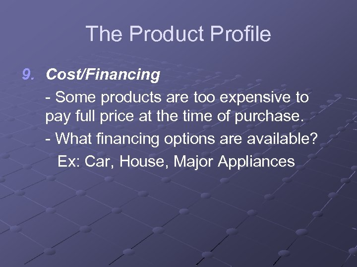 The Product Profile 9. Cost/Financing - Some products are too expensive to pay full